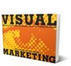 Visual Marketing: 99 Proven Ways for Small Businesses to Market with Images and Design (Wiley)